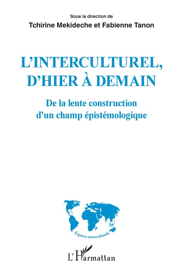 L'INTERCULTUREL, D'HIER A DEMAIN - DE LA LENTE CONSTRUCTION D'UN CHAMP EPISTEMOLOGIQUE